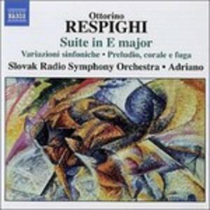 Suite in Mi - Variazioni sinfoniche - Preludio, corale e fuga - Burlesca - Ouverture carnevalesca - CD Audio di Ottorino Respighi