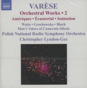 Ameriques - Equatorial - Nocturnal - Ionisation - Tuning Up - Iperprism - Density 21.5 - Un Grand Sommeil Noir - CD Audio di Edgar Varèse,Christopher Lyndon-Gee,Polish National Radio Symphony Orchestra