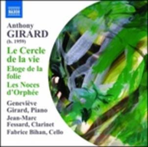 Le Cercle De La Vie - Eloge De La Folie - Les Noces D'orphée - CD Audio di Anthony Girard