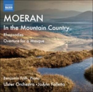In the Mountain Country - CD Audio di Ernest John Moeran,Benjamin Frith,Ulster Orchestra,JoAnn Falletta