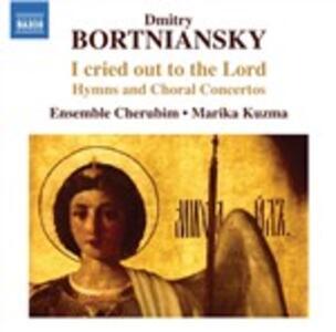 I Cried Out to the Lord. Inni e concerti corali - CD Audio di Dmitry Bortniansky