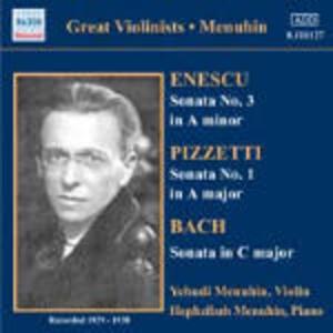 Sonata per violino n.3 / Sonata per violino n.1 / Sonata per violino BWV1005 - CD Audio di Johann Sebastian Bach,George Enescu,Ildebrando Pizzetti,Yehudi Menuhin