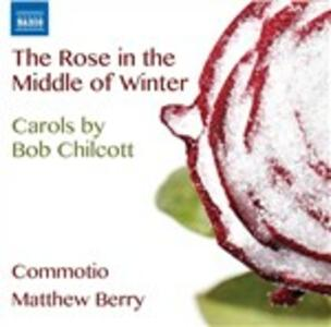 The Rose in the Middle of Winter - CD Audio di Bob Chilcott