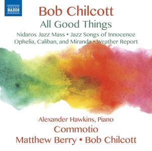 All Good Things - CD Audio di Bob Chilcott