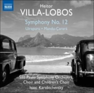 Sinfonia n.12 - Uirapurù - Mandu Çarará - CD Audio di Heitor Villa-Lobos,Sao Paulo Symphony Orchestra