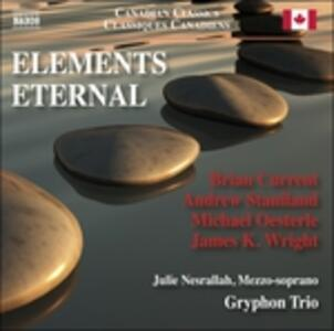 Elements Eternal. Classici canadesi - CD Audio di Brian Current,Michael Oesterle,James K. Wright
