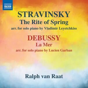 La sagra della primavera (Le Sacre du Printemps) - CD Audio di Claude Debussy,Igor Stravinsky,Ralph van Raat