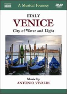A Musical Journey. Venice. City of Water and Light (DVD) - DVD di Antonio Vivaldi