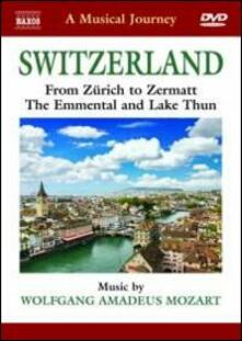 A Musical Journey. Switzerland. From Zürich to Zermatt. The Emmental and Lake Thun (DVD) - DVD di Wolfgang Amadeus Mozart,Capella Istropolitana,Takako Nishizaki,Johannes Wildner