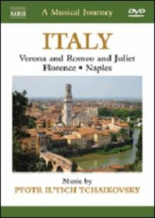 A Musical Journey. Italy. Verona and Romeo and Juliet, Florence, Naples (DVD) - DVD di Pyotr Ilyich Tchaikovsky
