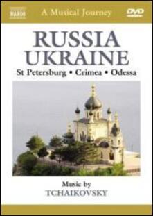 A Musical Journey: Russia & Ukraine. St Petersburg, Odessa and the Crimea (DVD) - DVD di Pyotr Ilyich Tchaikovsky