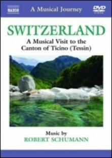 A Musical Journey. Switzerland: A Musical Visit to the Canton of Ticino (Tessin) - DVD di Robert Schumann
