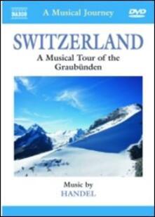 Switzerland. A Musical Tour of the Graubünden (DVD) - DVD di Georg Friedrich Händel