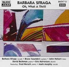 Oh What a Thrill - CD Audio di Barbara Sfraga