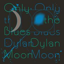 Only the Blues - Vinile LP di Dylan Moon