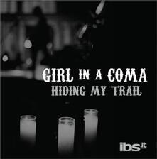 Hiding My Trail - Vinile 7'' di Girl in a Coma