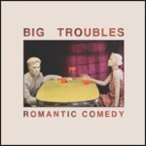Romantic Comedy - Vinile LP di Big Troubles