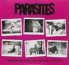 Something to Hold Onto - Vinile 7'' di Parasites