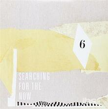 Searching for the Now 6 - Vinile 7''