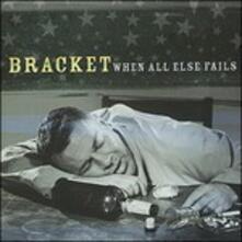 When All Else Fails - CD Audio di Bracket