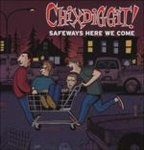 Safeways Here We Come - Vinile LP di Chixdiggit