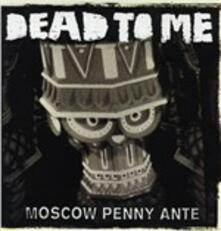 Moscow Penny Ante - Vinile LP di Dead to Me