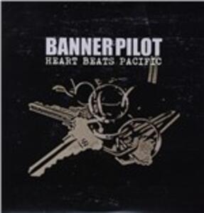 Heart Beats Pacific - Vinile LP di Banner Pilot