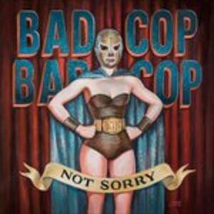 Not Sorry - Vinile LP di Bad Cop / Bad Cop