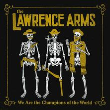 We Are the Champions of the World - CD Audio di Lawrence Arms
