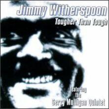 Tougher Than Tough - CD Audio di Jimmy Witherspoon