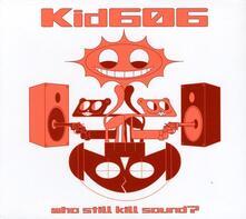 Who Still Kill Sound? - Vinile LP di Kid 606