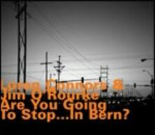 Are You Going to Stop... in Bern? - CD Audio di Jim O'Rourke,Loren Connors