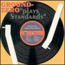 Plays Standards - CD Audio di Ground Zero