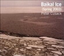 Baikal Ice - CD Audio di Peter Cusack