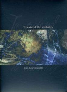 Elio Martusciello. To Extend The Visibility (DVD) - DVD di Elio Martusciello