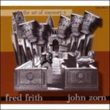 The Art of Memory II - CD Audio di John Zorn,Fred Frith