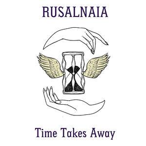 Time Takes Away - Vinile LP di Rusalnaia