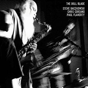 Dull Blade - Vinile LP di Paul Flaherty,Chris Corsano,Steve Baczkowski