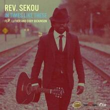In Times Like These - CD Audio di Rev. Sekou