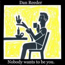Nobody Wants - CD Audio Singolo di Dan Reeder
