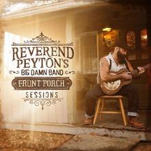 Front Porch Sessions - Vinile LP di Reverend Peyton's Big Damn Band