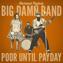 Poor Until Payday - CD Audio di Reverend Peyton's Big Damn Band