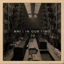 In Our Time - CD Audio di Ahi