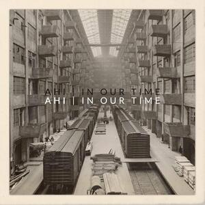 In Our Time - Vinile LP di Ahi