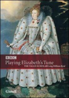 William Byrd. Playng Elizabeth's Tune. The Tallis Scholars (DVD) - DVD di William Byrd,Tallis Scholars