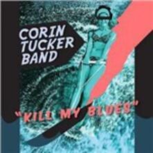 Kill My Blues - Vinile LP di Corin Tucker (Band)