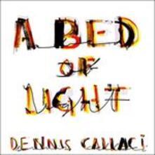 A Bed of Light - Vinile LP di Dennis Callaci
