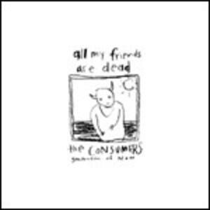 All My Friends Are Dead - Vinile LP di Consumers