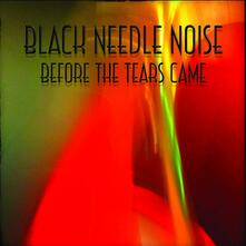 Before the Tears Came - Vinile LP di Black Needle Noise
