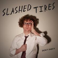 Don't Party - Vinile LP di Slashed Tires